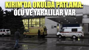 Kırım'da okulda patlama: Ölü ve yaralılar var