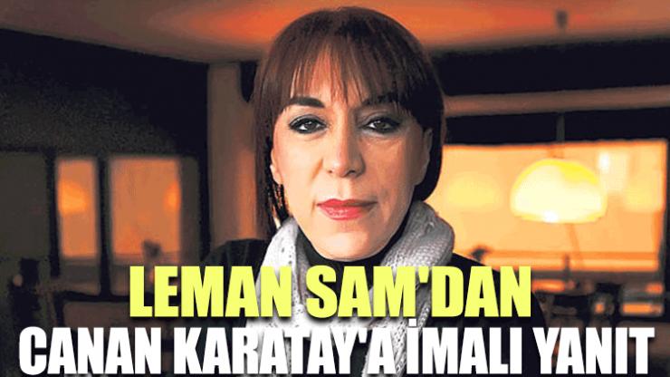 Leman Sam'dan Canan Karatay'a imalı yanıt