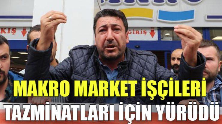 Makro Market işçileri tazminatları için yürüdü