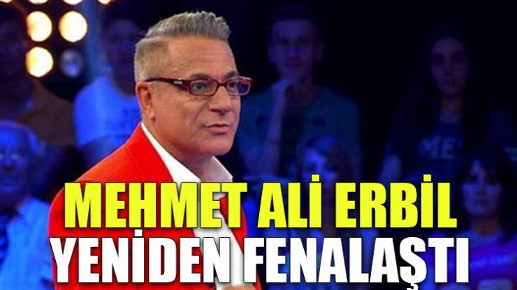 Mehmet Ali Erbil yeniden fenalaştı