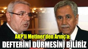 AKP'li Mehmet Metiner'den Bülent Arınç'a: Defterini dürmesini biliriz