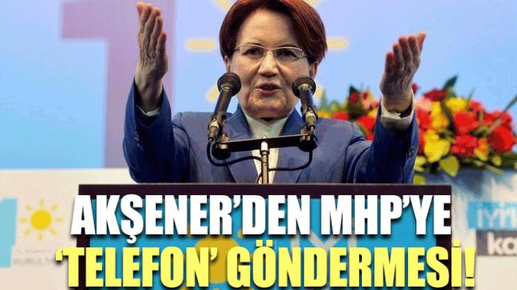 Meral Akşener'den MHP'ye 'telefon' göndermesi!