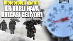 Meteoroloji uyardı: İlk karlı hava dalgası geliyor!