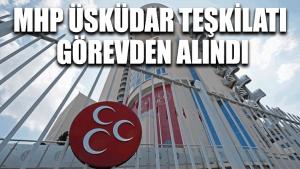 MHP Üsküdar teşkilatı görevden alındı, 11 kişi gözaltında