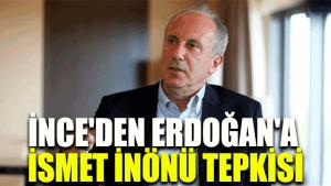 İnce'den Erdoğan'a İsmet İnönü tepkisi