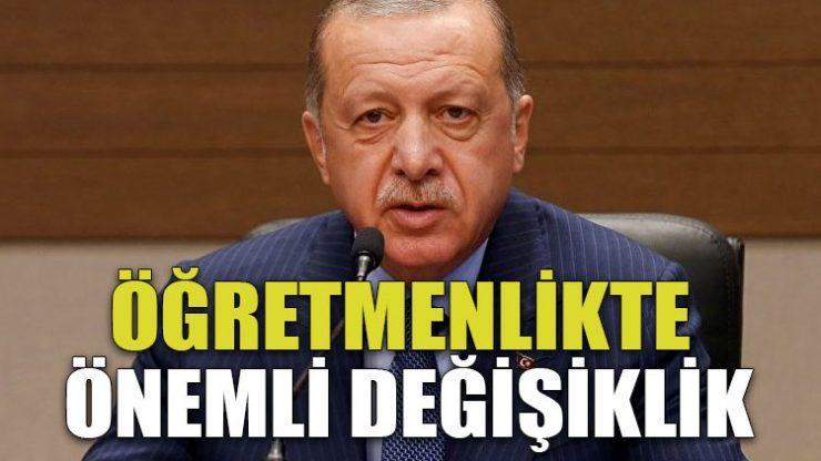 Öğretmenlikte önemli değişiklik… Erdoğan açıkladı