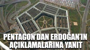 Pentagon'dan Erdoğan'ın açıklamalarına yanıt