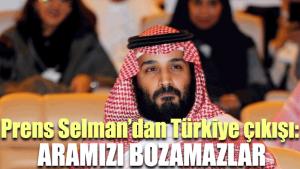 Prens Selman'dan Türkiye çıkışı: Aramızı bozamazlar