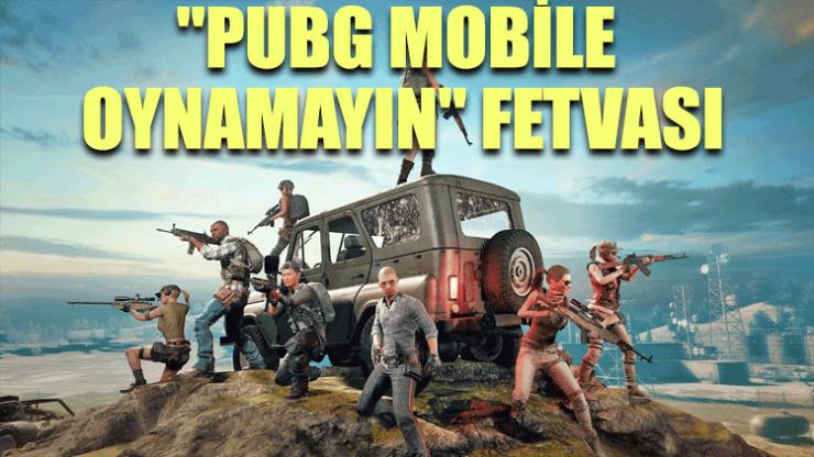 """""""PUBG Mobile oynamayın"""" fetvası"""
