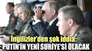İngilizler'den şok iddia: Putin'in yeni Suriye'si olacak