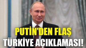 Putin'den flaş Türkiye açıklaması!