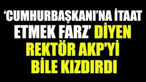 'Cumhurbaşkanı'na itaat etmek farz' diyen Rektör AKP'yi bile kızdırdı