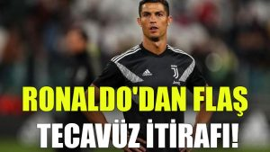 Ronaldo'dan flaş tecavüz itirafı!