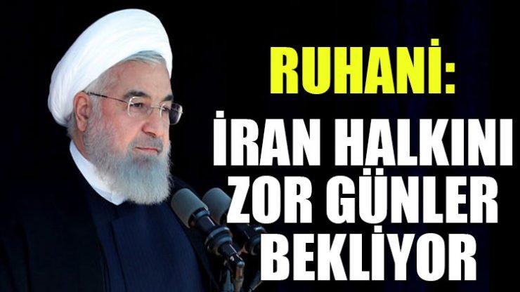Ruhani: İran halkını zor günler bekliyor