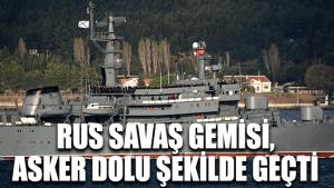 Rus savaş gemisi, asker dolu şekilde geçti