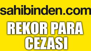 Sahibinden.com'a rekor para cezası