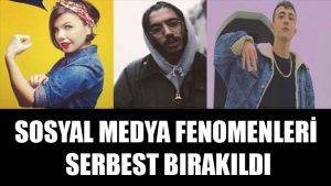 Sosyal medya fenomenleri serbest bırakıldı