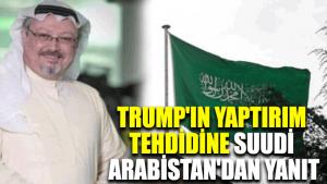 Trump'ın yaptırım tehdidine Suudi Arabistan'dan yanıt
