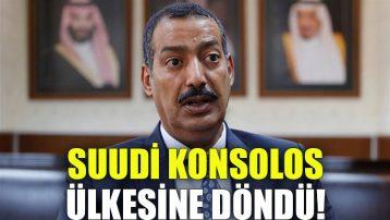 Suudi konsolos ülkesine döndü!