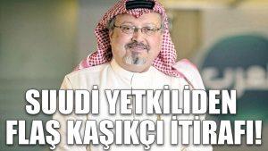 Suudi yetkiliden flaş Kaşıkçı itirafı!