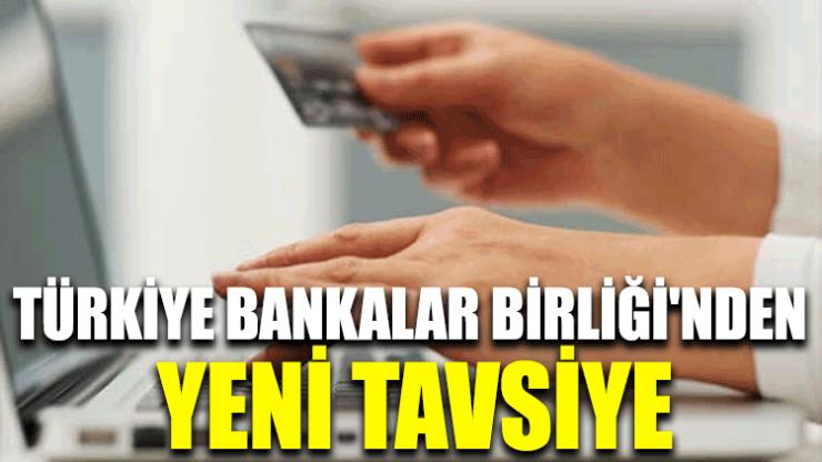 Türkiye Bankalar Birliği'nden yeni tavsiye