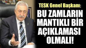 TESK Genel Başkanı: Bu zamların mantıklı bir açıklaması olmalı!