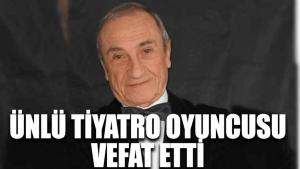 Ünlü tiyatro oyuncusu Yaman Tüzcet vefat etti