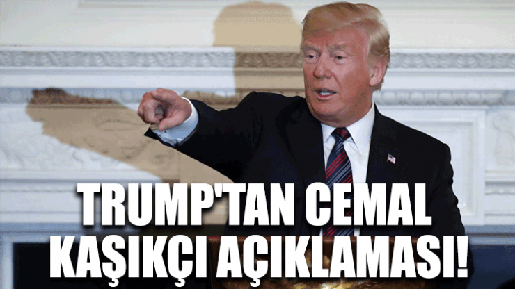 Trump'tan Cemal Kaşıkçı açıklaması!
