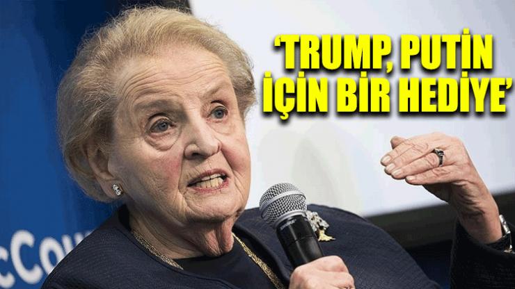"""""""Trump, Putin için bir hediye"""""""