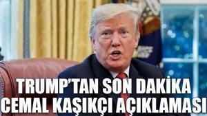 Trump'tan son dakika Cemal Kaşıkçı açıklaması