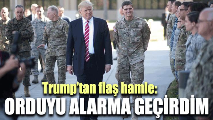 Trump'tan flaş hamle: Orduyu alarma geçirdim