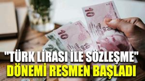 """""""Türk Lirası ile sözleşme"""" dönemi resmen başladı"""