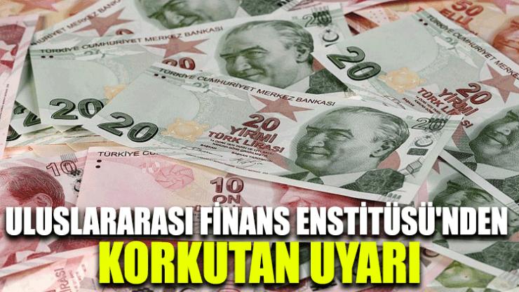 Uluslararası Finans Enstitüsü'nden korkutan uyarı