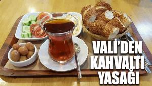Vali'den kahvaltı yasağı