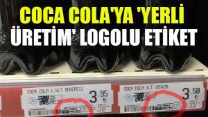 Coca Cola'ya 'yerli üretim' logolu etiket