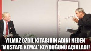 Yılmaz Özdil kitabının adını neden 'Mustafa Kemal' koyduğunu açıkladı!