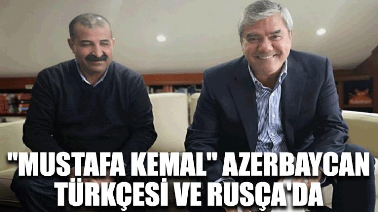 """""""Mustafa Kemal"""" Azerbaycan Türkçesi ve Rusça'da"""