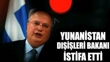 Yunanistan Dışişleri Bakanı istifa etti
