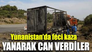 Yunanistan'da feci kaza: Yanarak can verdiler