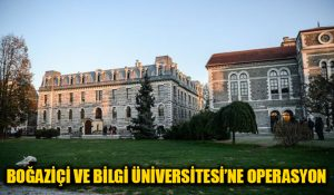 Boğaziçi ve Bilgi Üniversitesi akademisyenlerine gözaltı!