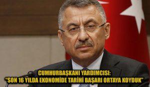 Cumhurbaşkanı Yardımcısı Oktay: Son 16 yılda ekonomi alanında tarihi bir başarı ortaya koyduk