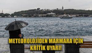Meteoroloji Marmara bölgesi için kritik uyarıda bulundu