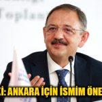 Özhaseki: Ankara için ismin öne çıkıyor