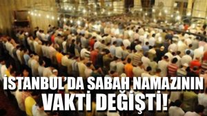 İstanbul'da sabah namazının vakti değişti