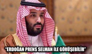 """""""Erdoğan Prens Selman ile görüşebilir"""""""