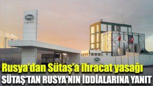 Rusya'dan Sütaş'a ihracat yasağı: Sütaş'tan Rusya'nın iddialarına yanıt
