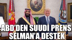 ABD'den Suudi Prens Selman'a destek