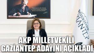 AKP milletvekili Gaziantep adayını açıkladı