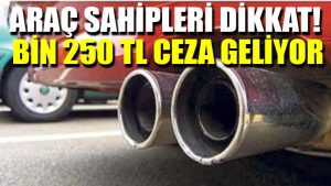 Araç sahipleri dikkat! Bin 250 TL ceza geliyor
