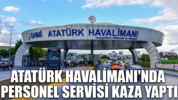 Atatürk Havalimanı'nda personel servisi kaza yaptı